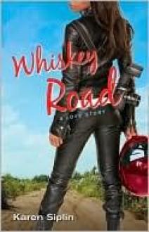 Whiskey Road: A Love Story - Karen Siplin