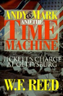 Andy & Mark and the Time Machine: Pickett's Charge at Gettysburg - Wilfred F. Reed