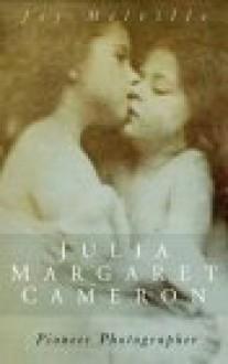 Julia Margaret Cameron - Joy Melville