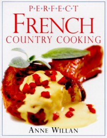 Perfect French Country Cooking - Anne Willan