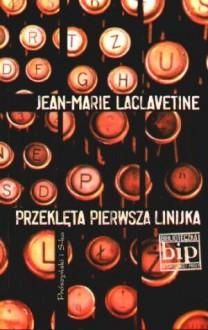 Przeklęta pierwsza linijka - Jean-Marie Laclavetine, Wacław Szadkowski