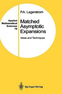 Matched Asymptotic Expansions: Ideas and Techniques - Paco A. Lagerstrom