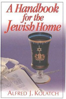 A Handbook for the Jewish Home - Alfred Kolatch