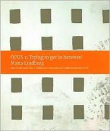 Trying to Get in Between (Opus 1) - Maria Lindberg
