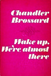 Wake up. We're almost there - Chandler Brossard