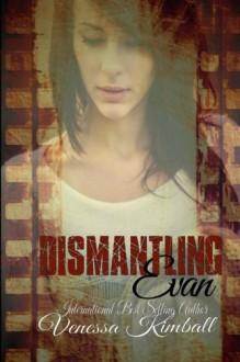 Dismantling Evan - Venessa Kimball