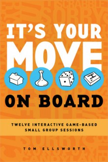 It's Your Move-On Board: 12 Interactive Game-Based Small Group Sessions - Tom Ellsworth
