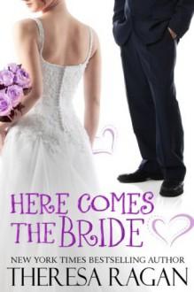 Here Comes the Bride - Theresa Ragan