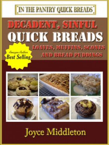 Decadent, Sinful Quick Breads (Quick Breads, #2) - Joyce Middleton