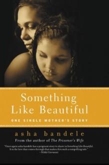 Something Like Beautiful: One Single Mother's Story - asha bandele