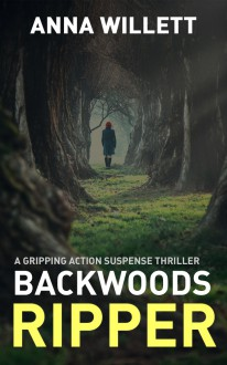 BACKWOODS RIPPER: a gripping action suspense thriller - Anna Willett
