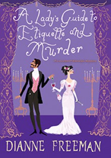 A Lady's Guide To Etiquette And Murder - Dianne Freeman