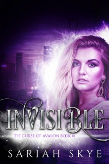 Invisible (The Curse of Avalon Book 1) - Sariah Skye