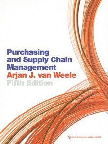 Purchasing and Supply Chain Management: Analysis, Strategy, Planning and Practice - Arjan van Weele