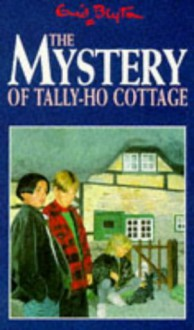 The Mystery of Tally-Ho Cottage (Five Find-outers & Dog) - Enid Blyton