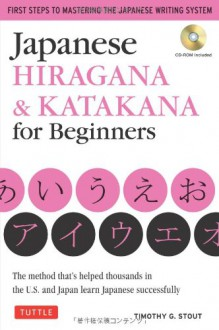 Japanese Hiragana & Katakana for Beginners: First Steps to Mastering the Japanese Writing System (CD-ROM Included) - Timothy G. Stout