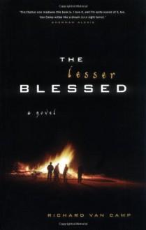 The Lesser Blessed: A Novel - Richard Van Camp
