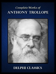 Complete Works of Anthony Trollope (Illustrated) - Anthony Trollope
