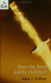Does the Bible Justify Violence? - John J. Collins