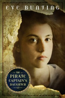The Pirate Captain's Daughter - Eve Bunting