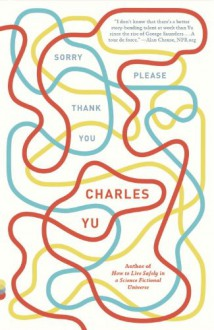 Sorry Please Thank You: Stories - Charles Yu