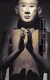 Muzeum ciszy - Yōko Ogawa, Anna Horikoshi