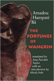The Fortunes of Wangrin - Amadou Hampâté Bâ, Aina Pavolini Taylor