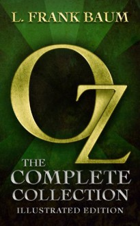 Oz: The Complete Collection (All 14 Oz Books, with Illustrated Wonderful Wizard of Oz, and Exclusive Bonus Features) - Denslow, W.W.,L. Frank Baum,Maplewood Books