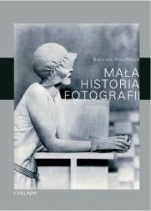 Mała historia fotografii - Boris von Brauchitsch, Jan Koźbiał, Barbara Tarnas