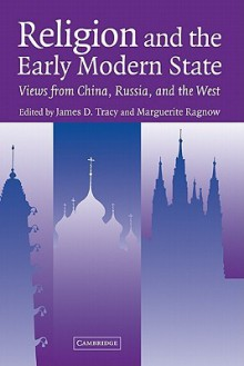 Religion and the Early Modern State: Views from China, Russia, and the West - James D. Tracy