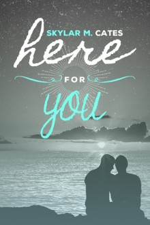 Here for You - Skylar M. Cates