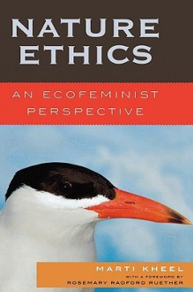 Nature Ethics: An Ecofeminist Perspective - Marti Kheel