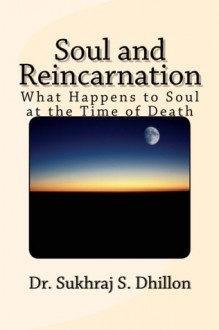 Soul and Reincarnation - Sukhraj S. Dhillon