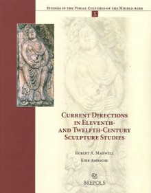 Current Directions in Eleventh- And Twelfth-Century Sculpture Studies - Robert A. Maxwell, R. Maxwell