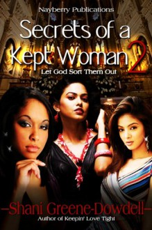 Secrets of a Kept Woman 2 - Shani Greene-Dowdell