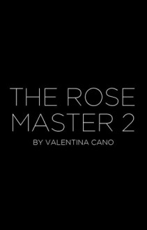 The Rose Master 2 (Working Title) - Valentina Cano