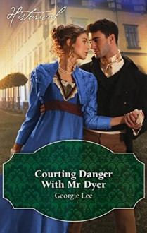 Courting Danger With Mr Dyer (Scandal and Disgrace) - Georgie Lee
