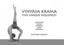 Vinyasa Krama: Five Unique Sequences - Matthew Sweeney, David Swenson