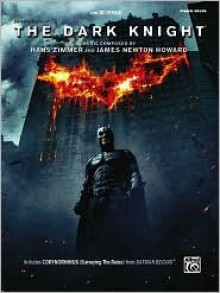 Selections from the Motion Picture the Dark Knight: Piano Solos - Alfred A. Knopf Publishing Company, James Newton Howard