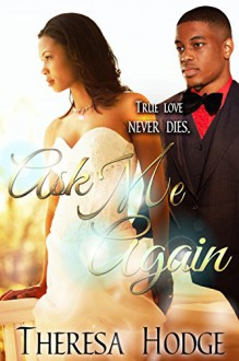 Ask Me Again (Second Chance Book 1) - Theresa Hodge