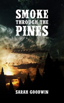 Smoke Through The Pines (Night Fires in the Distance Book 2) - Ruben Moule,Sarah Goodwin,Alan Moore