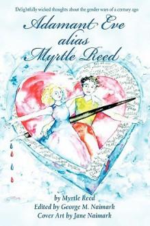 Adamant Eve Alias Myrtle Reed - George M. Naimark