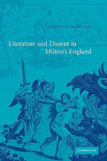 Literature and Dissent in Milton's England - Sharon Achinstein