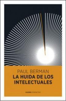 La huida de los intelectuales - Paul Berman, Juanjo Estrella González