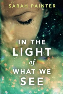In the Light of What We See - Sarah Painter