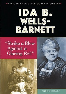 Ida B. Wells-Barnett: Strike a Blow Against a Glaring Evil - Anne Schraff