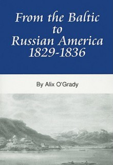 From the Baltic to Russian America, 1829-1836 - Alix O'Grady