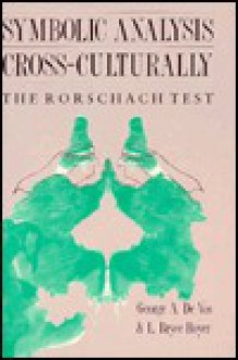 Symbolic Analysis Cross-Culturally: The Rorschach Test - George A. De Vos, L. Bryce Boyer