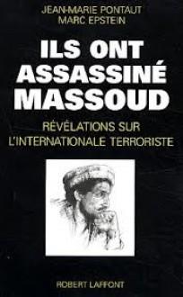 Ils ont assassiné Massoud: Révélations sur l'internationale terroriste - Jean-Marie Pontaut