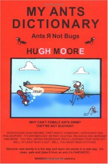 My Ants Dictionary: Ants R Not Bugs - Hugh Moore